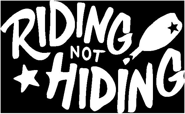 Riding Not Hiding